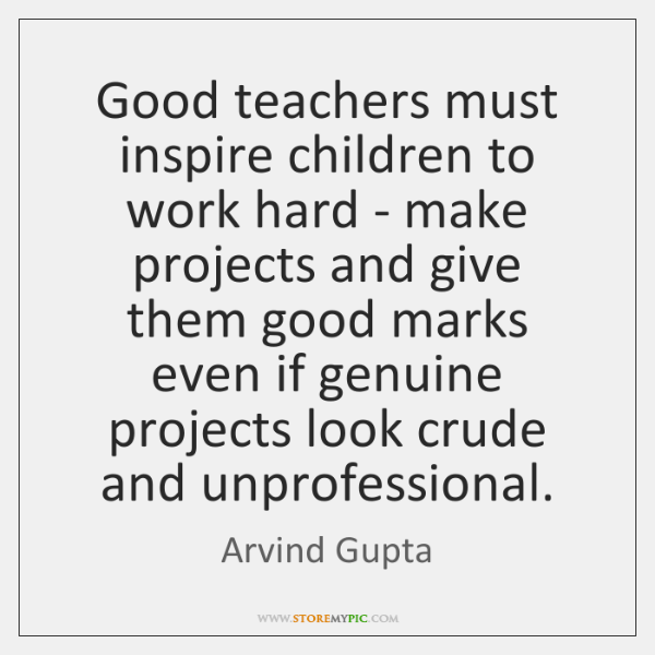Good teachers must inspire children to work hard - make projects and ...