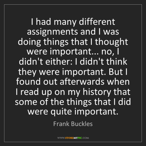Frank Buckles: I had many different assignments and I was doing things...