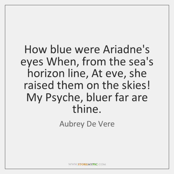 How blue were Ariadne's eyes When, from the sea's horizon line, At ...