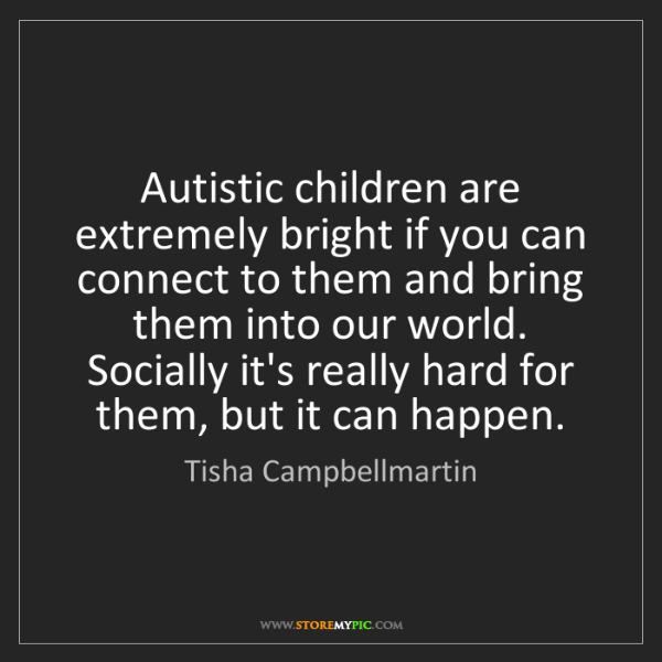 Tisha Campbellmartin: Autistic children are extremely bright if you can connect...