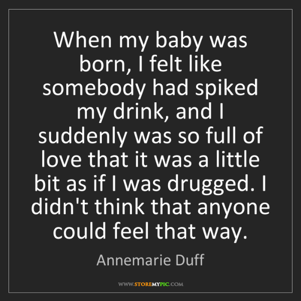 Annemarie Duff: When my baby was born, I felt like somebody had spiked...