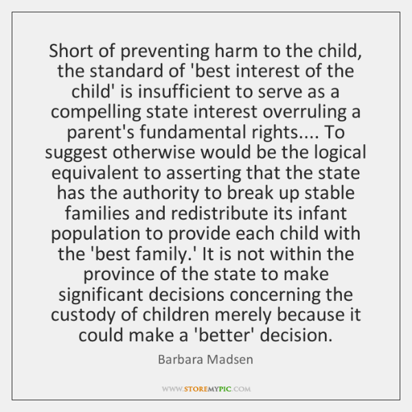 Short of preventing harm to the child, the standard of 'best interest ...