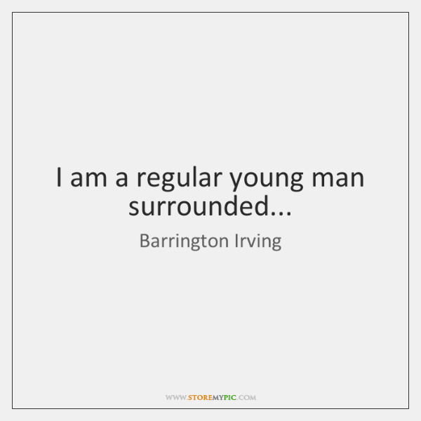I am a regular young man surrounded...