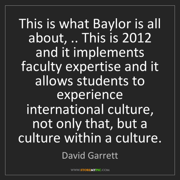 David Garrett: This is what Baylor is all about, .. This is 2012 and...