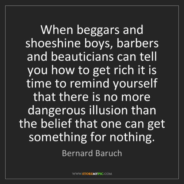 Bernard Baruch: When beggars and shoeshine boys, barbers and beauticians...