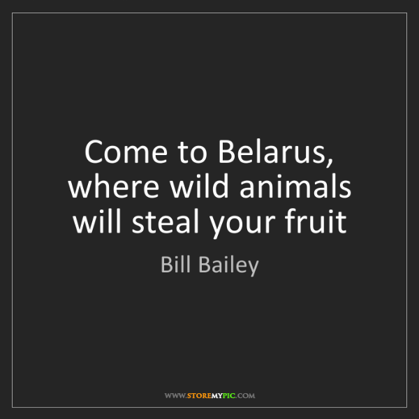 Bill Bailey: Come to Belarus, where wild animals will steal your fruit