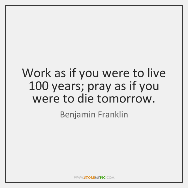 Work As If You Were To Live 100 Years Pray As If You Storemypic