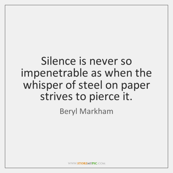 Silence is never so impenetrable as when the whisper of steel on ...