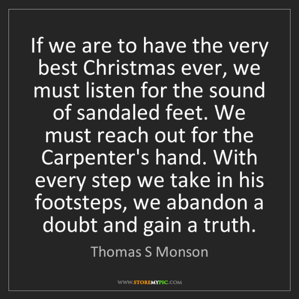 Thomas S Monson: If we are to have the very best Christmas ever, we must...