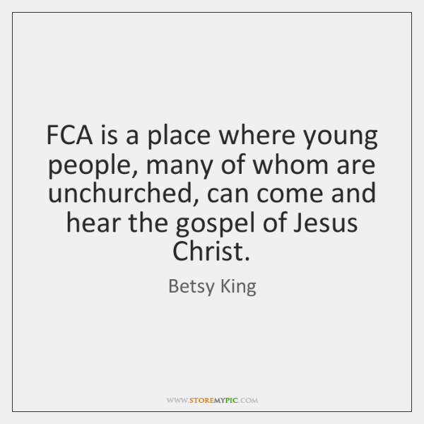 FCA is a place where young people, many of whom are unchurched, ...