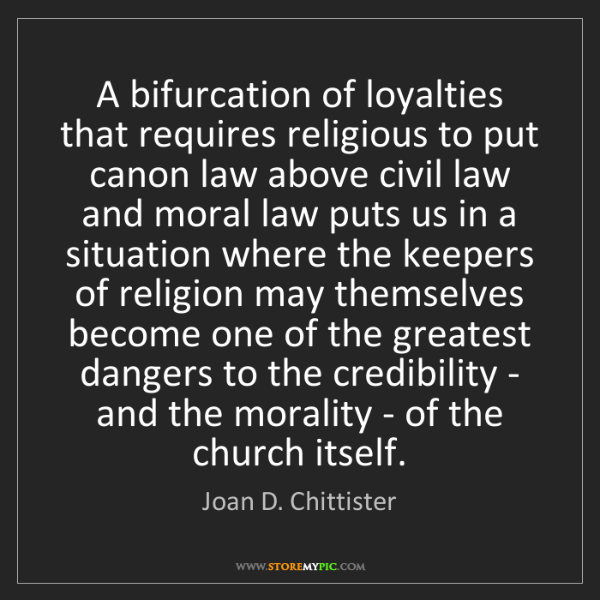 Joan D. Chittister: A bifurcation of loyalties that requires religious to...
