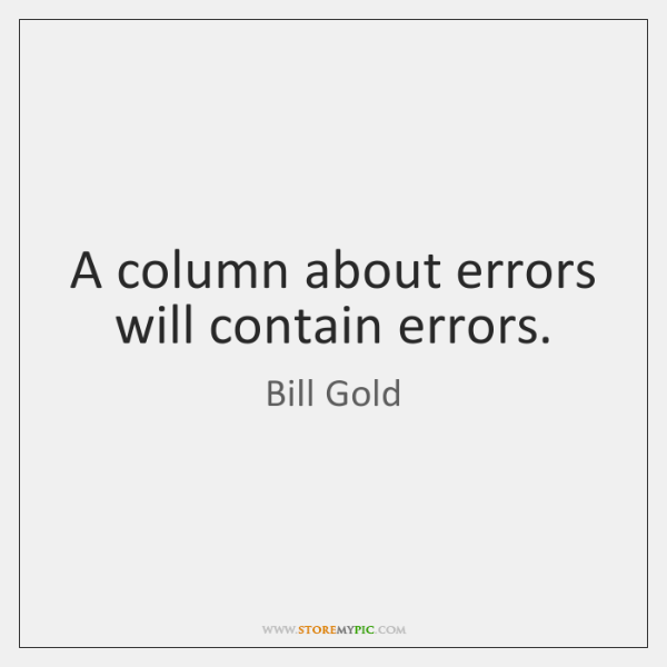A column about errors will contain errors.