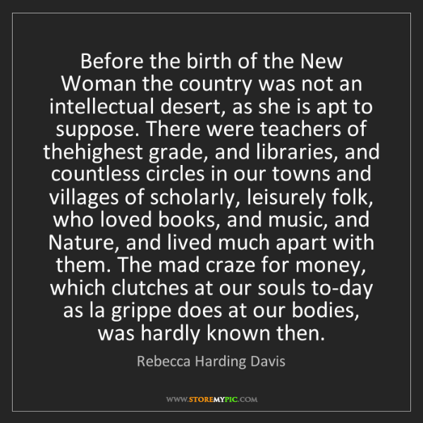 Rebecca Harding Davis: Before the birth of the New Woman the country was not...