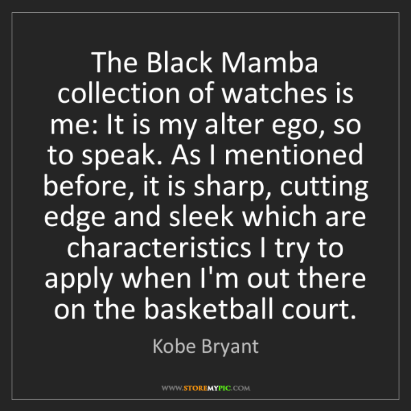 Kobe Bryant: The Black Mamba collection of watches is me: It is my...