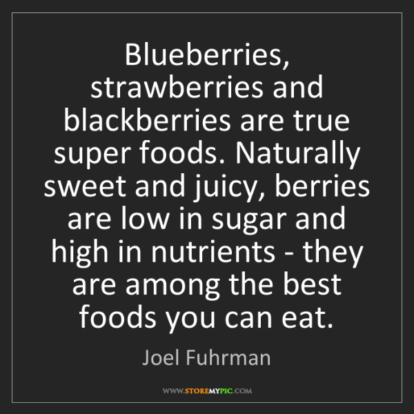 Joel Fuhrman: Blueberries, strawberries and blackberries are true super...