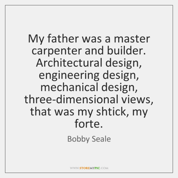 My father was a master carpenter and builder. Architectural design, engineering design, ...