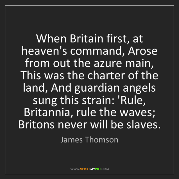 James Thomson: When Britain first, at heaven's command, Arose from out...