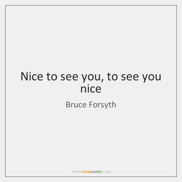Nice To See You To See You Nice Storemypic
