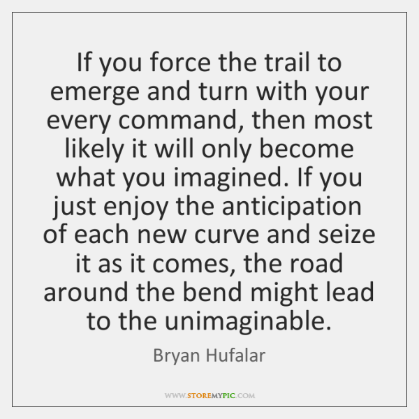 If you force the trail to emerge and turn with your every ...