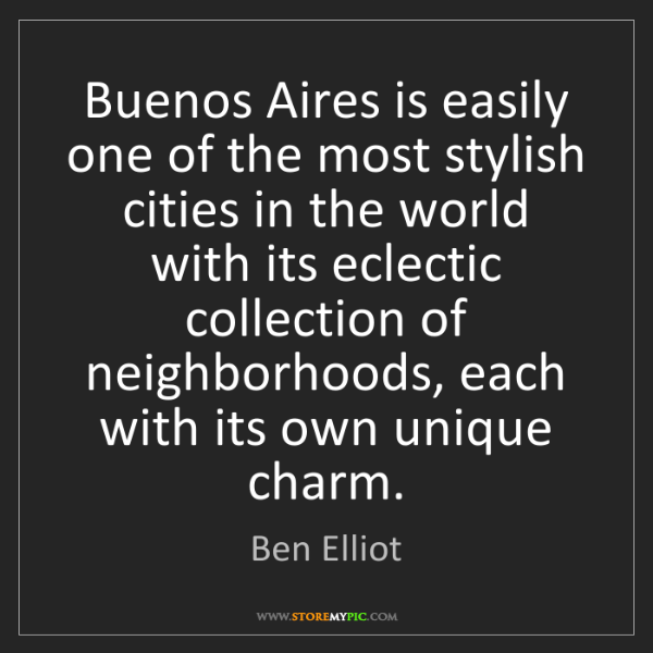 Ben Elliot: Buenos Aires is easily one of the most stylish cities...