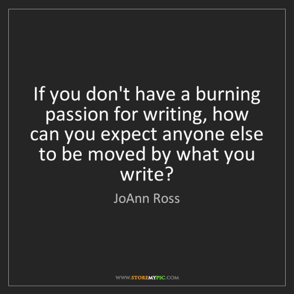 JoAnn Ross: If you don't have a burning passion for writing, how...