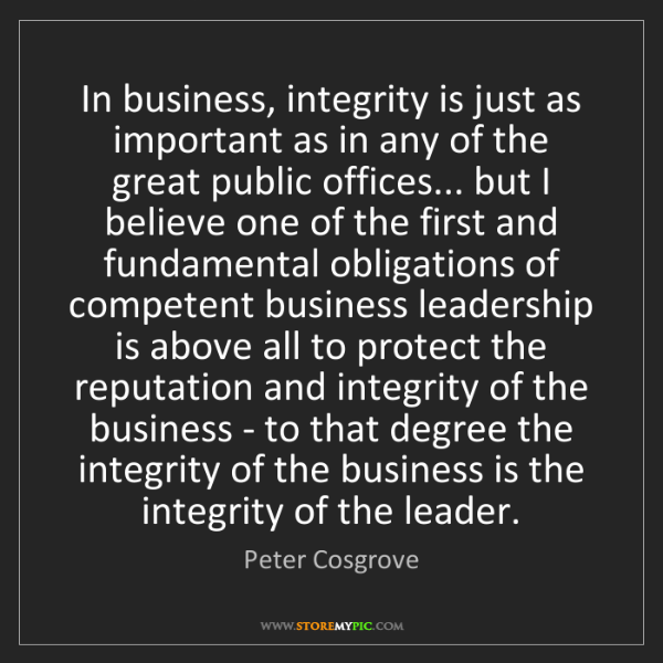 Peter Cosgrove: In business, integrity is just as important as in any...
