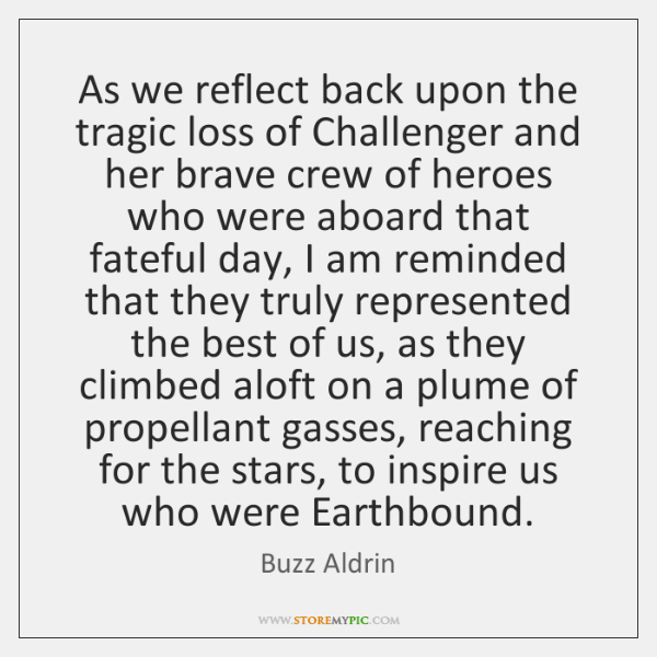 As we reflect back upon the tragic loss of Challenger and her ...