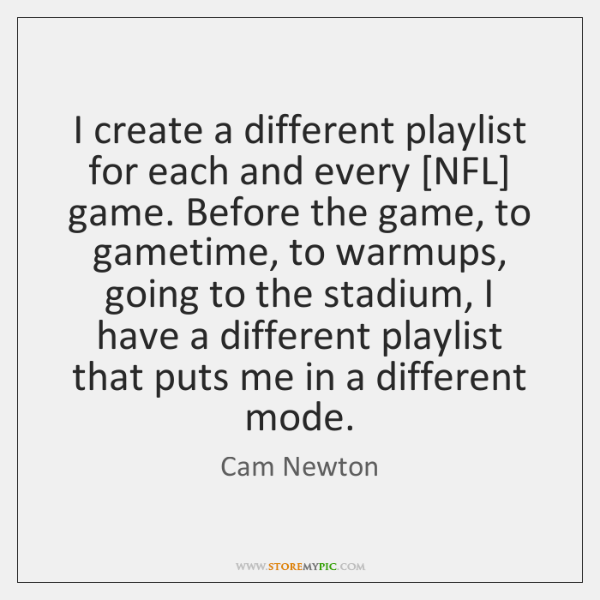 I create a different playlist for each and every [NFL] game. Before ...