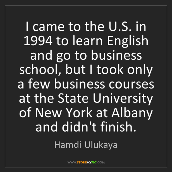 Hamdi Ulukaya: I came to the U.S. in 1994 to learn English and go to...