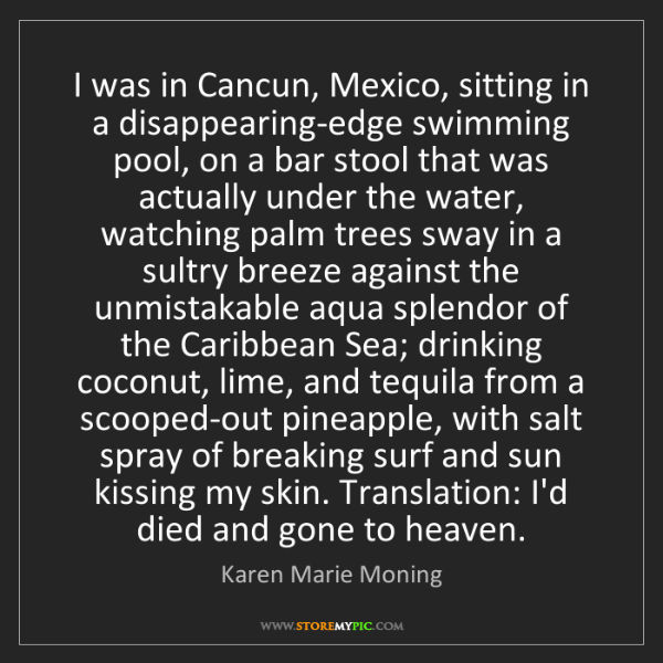 Karen Marie Moning: I was in Cancun, Mexico, sitting in a disappearing-edge...