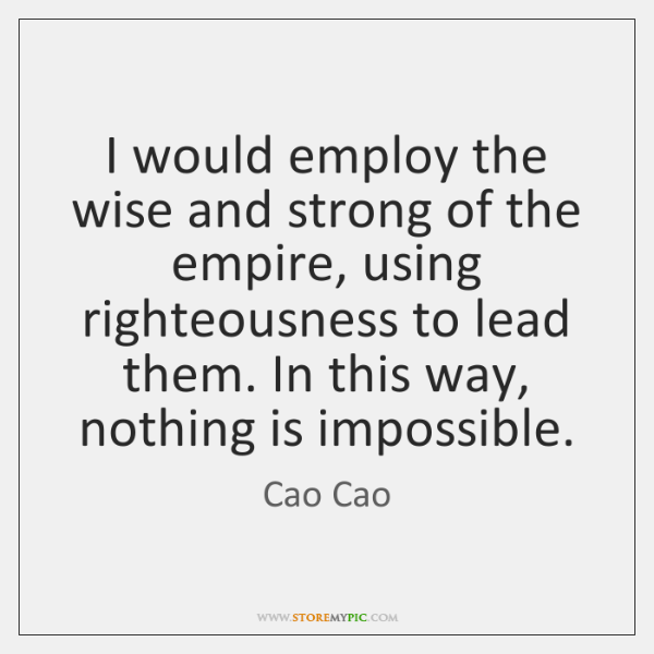 I would employ the wise and strong of the empire, using righteousness ...