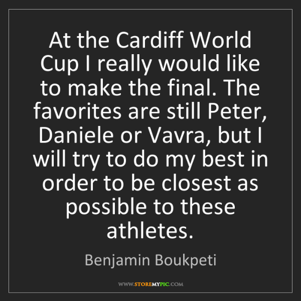 Benjamin Boukpeti: At the Cardiff World Cup I really would like to make...