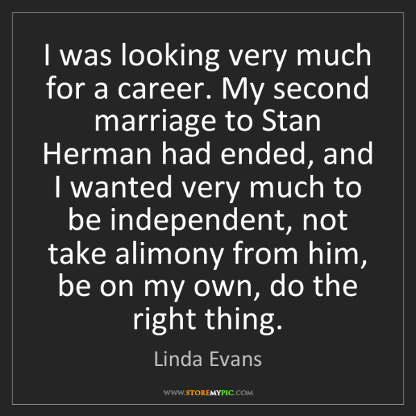 Linda Evans: I was looking very much for a career. My second marriage...