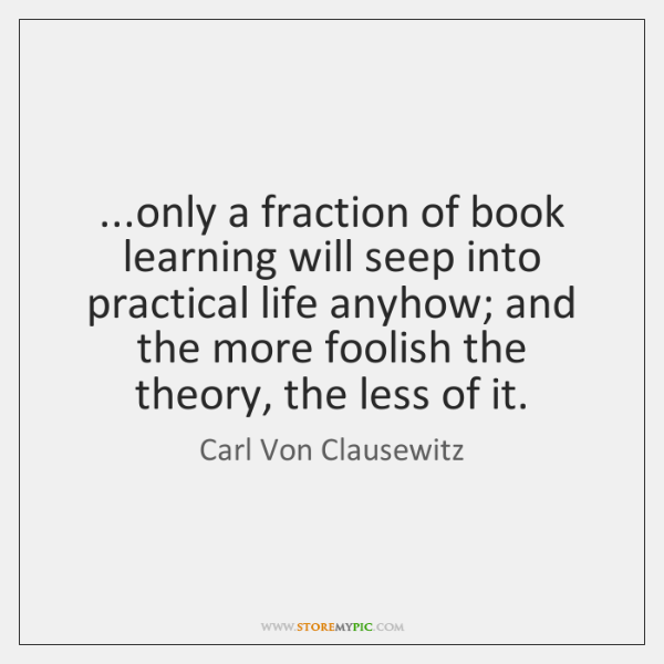 ...only a fraction of book learning will seep into practical life anyhow; ...