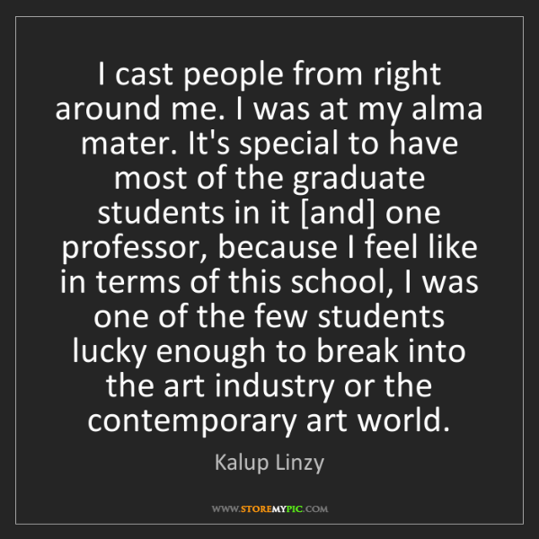 Kalup Linzy: I cast people from right around me. I was at my alma...