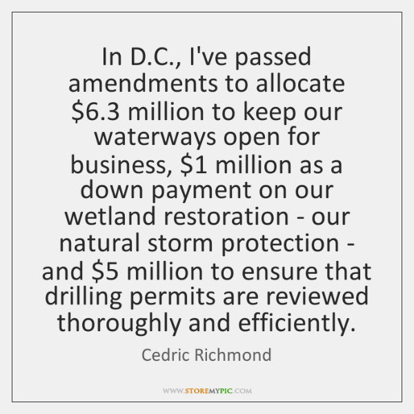 In D.C., I've passed amendments to allocate $6.3 million to keep our ...