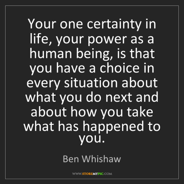 Ben Whishaw: Your one certainty in life, your power as a human being,...