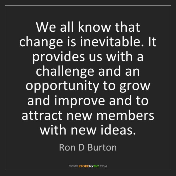 Ron D Burton: We all know that change is inevitable. It provides us...