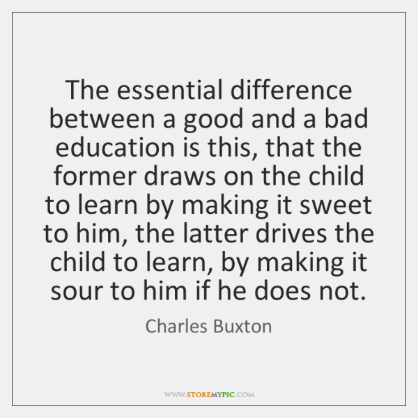 The essential difference between a good and a bad education is this, ...
