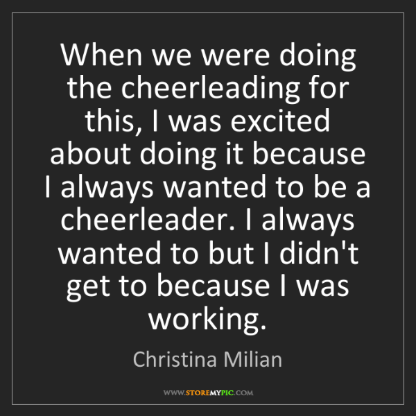 Christina Milian: When we were doing the cheerleading for this, I was excited...