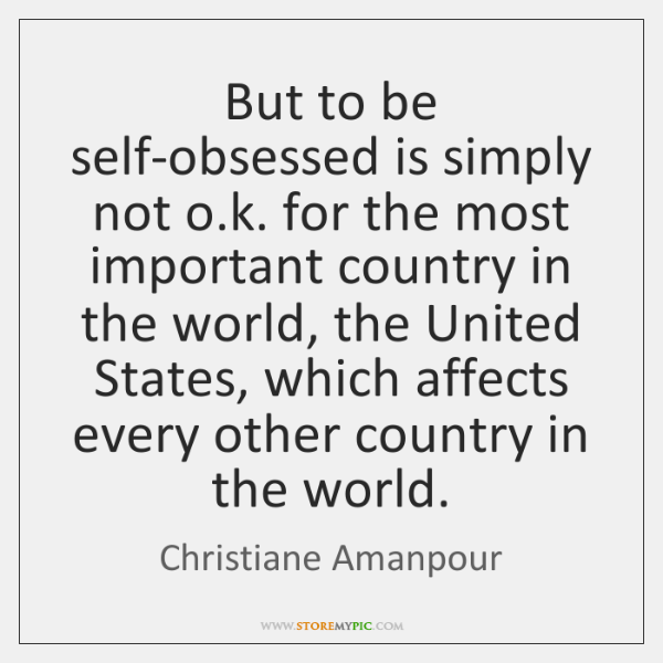 But To Be Self Obsessed Is Simply Not Ok For The Most Storemypic