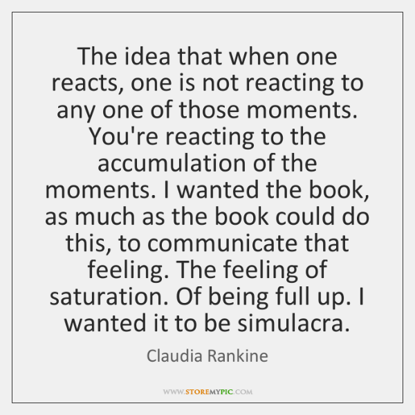 The idea that when one reacts, one is not reacting to any ...