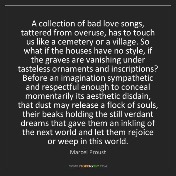 Marcel Proust: A collection of bad love songs, tattered from overuse,...