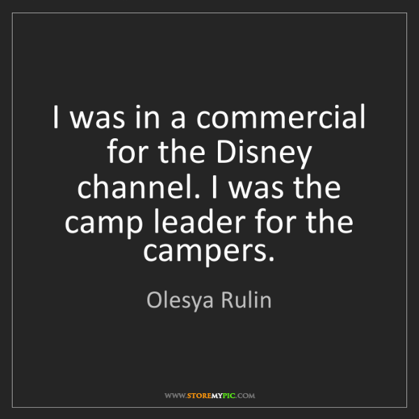Olesya Rulin: I was in a commercial for the Disney channel. I was the...