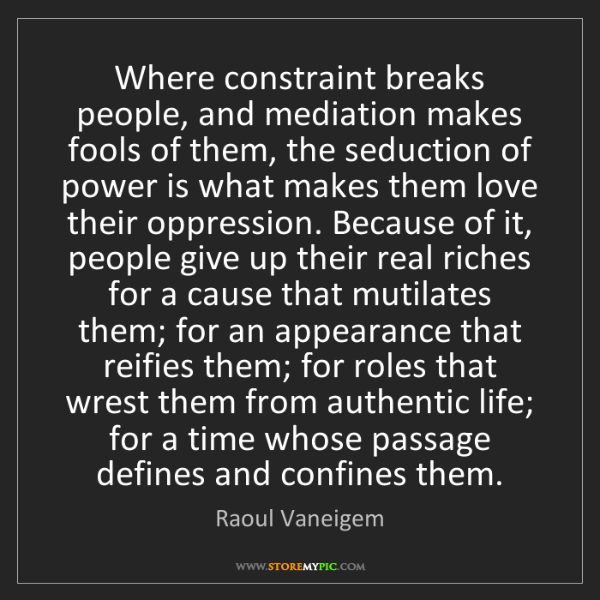 Raoul Vaneigem: Where constraint breaks people, and mediation makes fools...