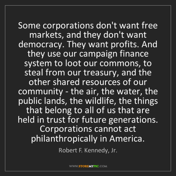 Robert F. Kennedy, Jr.: Some corporations don't want free markets, and they don't...