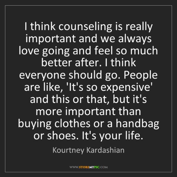 Kourtney Kardashian: I think counseling is really important and we always...