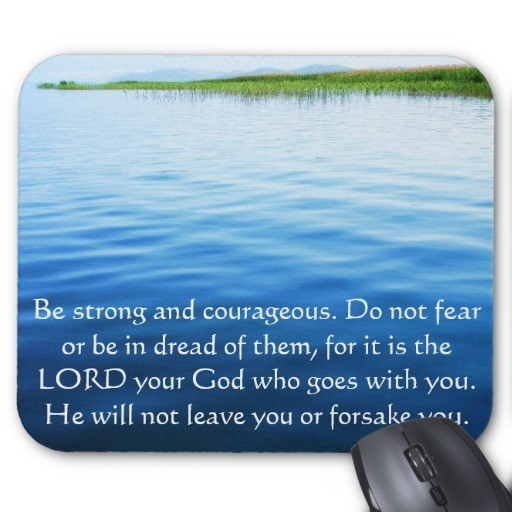 Be strong and courageous do not fear or be in dread of them