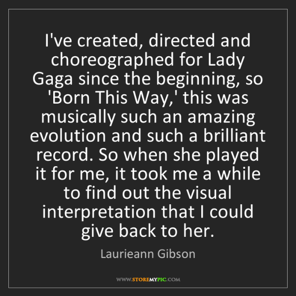 Laurieann Gibson: I've created, directed and choreographed for Lady Gaga...