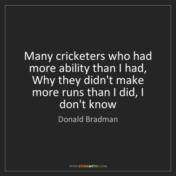 Donald Bradman: Many cricketers who had more ability than I had, Why...